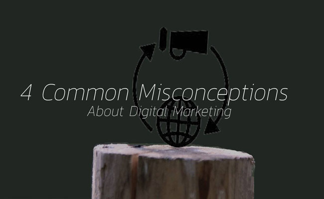 Four Common Misconceptions About Digital Marketing Are Busted